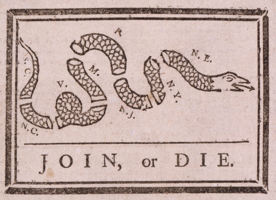 "Drawing of a serpent severed into eight parts, each of which bears a state abbreviation (SC, NC, V, M, P, NJ, NY, NE). Cartoon has the caption ""Join, or die."""